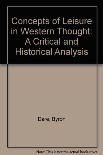 Concepts of Leisure in Western Thought: A Critical and Historical Analysis