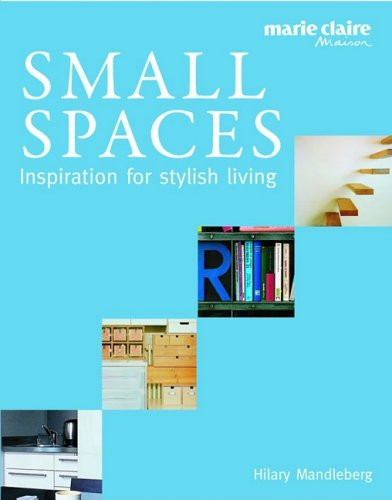 Small Spaces: Inspiration for Stylish Living from Marie Claire Maison