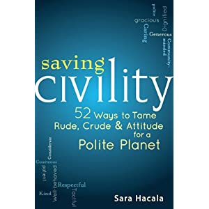 Saving Civility: 52 Ways to Tame Rude, Crude and Attitude for a Polite Planet