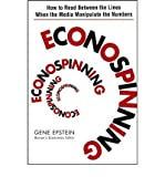 img - for [(Econospinning: How to Read Between the Lines When the Media Manipulate the Numbers)] [Author: Gene Epstein] published on (August, 2006) book / textbook / text book