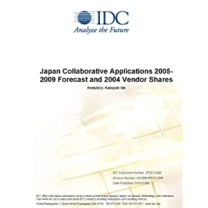 Japan Collaborative Applications 2005-2009 Forecast and 2004 Vendor Shares Masaaki Moriyama