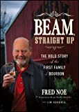 img - for Beam, Straight Up: The Bold Story of the First Family of Bourbon 1st edition by Noe, Fred, Kokoris, Jim (2012) Hardcover book / textbook / text book