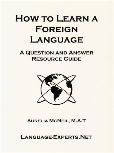 How to Learn a Foreign Language-A Question and Answer Resource Guide