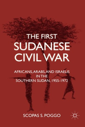 The First Sudanese Civil War: Africans, Arabs, and Israelis in the Southern Sudan, 1955-1972