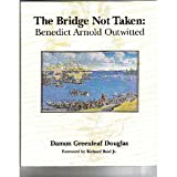 img - for The bridge not taken: Benedict Arnold outwitted book / textbook / text book