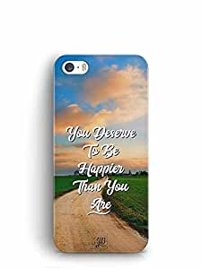 YuBingo You Deserve to be Happier than you are Designer Mobile Case Back Cover for Apple iPhone 5S