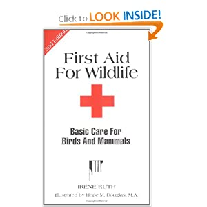 First Aid for Wildlife: Basic Care for Birds and Mammals (Basic Manual Wildlife Rehabilitation) by Irene Ruth