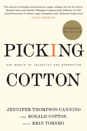 Picking Cotton  Our Memoir of Injustice and Redemption, Jennifer Thompson-Cannino & Ronald Cotton & Erin Torneo