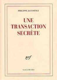 Une transaction secr�te par Philippe Jaccottet