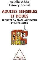 Adultes sensibles et dou�s: Trouver sa place au travail et s'�panouir