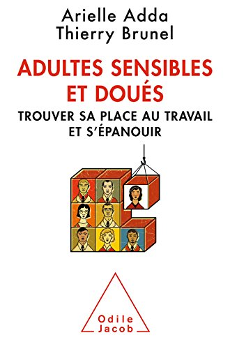 Adultes sensibles et doués: Trouver sa place au travail et s'épanouir