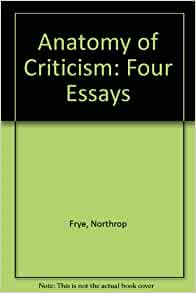 northrop frye anatomy of criticism four essays Northrop frye anatomy of criticism four essays pdf  archetypal criticism - duration:  an overview by northrop frye - duration:.