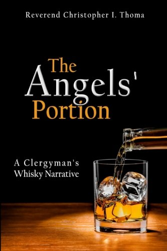 The Angels' Portion: A Clergyman's Whisky Narrative by Rev. Christopher Ian Thoma