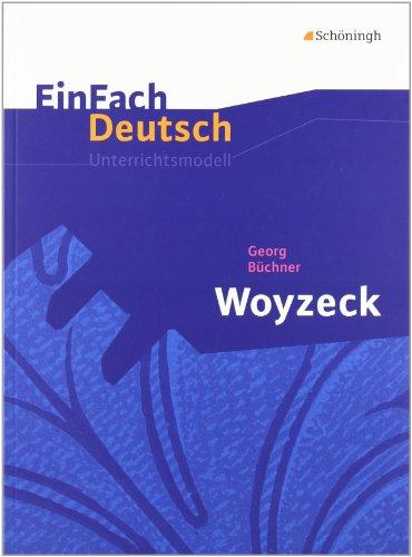 EinFach Deutsch Unterrichtsmodelle: Georg Büchner: Woyzeck: Gymnasiale Oberstufe