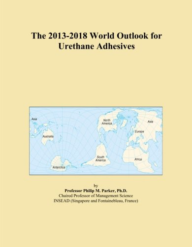 the-2013-2018-world-outlook-for-urethane-adhesives