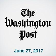 June 27, 2017 Magazine Audio Auteur(s) :  The Washington Post Narrateur(s) : Sam Scholl