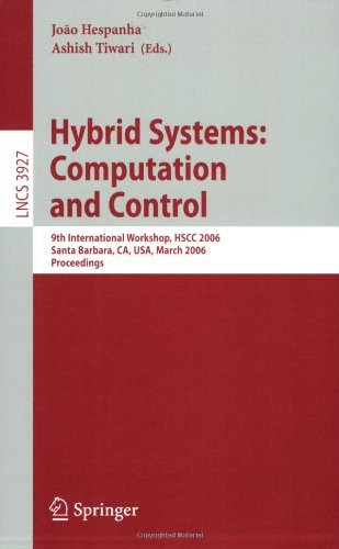 Hybrid Systems: Computation And Control: 9Th International Workshop, Hscc 2006, Santa Barbara, Ca, Usa, March 29-31, 2006, Proceedings (Lecture Notes ... Computer Science And General Issues)