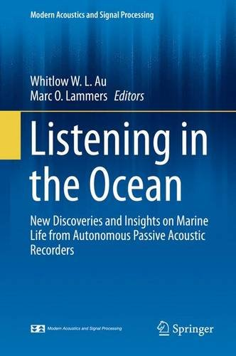 Listening in the Ocean: New Discoveries and Insights on Marine Life from Autonomous Passive Acoustic Recorders (Modern Acoustics and Signal Processing) PDF