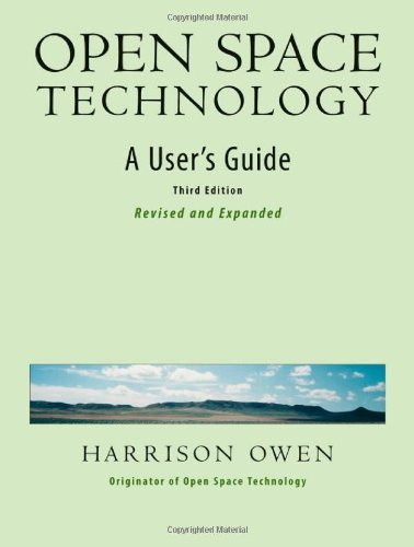 Open Space Technology: A User's Guide by Harrison Owen