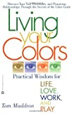 img - for Living Your Colors: Practical Wisdom for Life, Love, Work, and Play by Maddron, Tom(December 1, 2002) Paperback book / textbook / text book