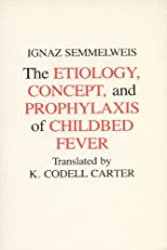 Etiology, Concept and Prophylaxis of Childbed Fever (History of Science and Medicine)