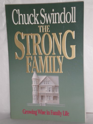 The Strong Family: Growing Wise in Family Life, CHUCK SWINDOLL