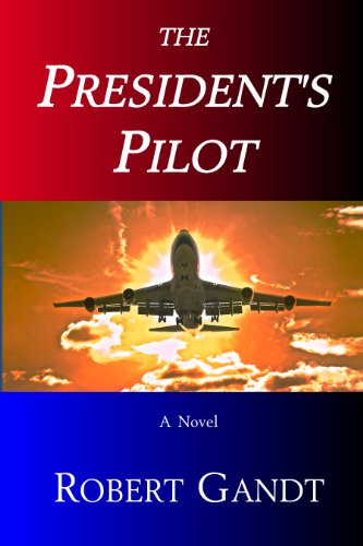 Robert Gandt - The President's Pilot