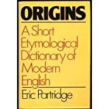 Origins: A Short Etymological Dictionary of Modern English