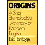 Origins: A Short Etymological Dictionary of Modern English