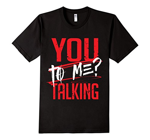 Mens-EmmaSaying-You-Talking-To-Me-Tee-Shirt-For-Real-Tough-People-Black