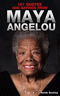 101 Quotes And Sayings From Maya Angelou: Inspirational Quotes From Phenomenal Woman by Maya Angelou ebook deal