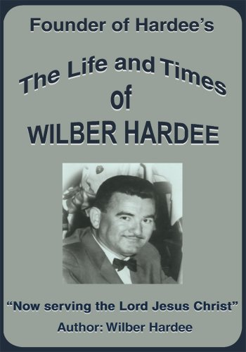 The Life and Times of Wilber Hardee: Founder of Hardee's