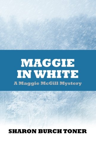 Book: Maggie in White (Maggie McGill Mysteries Book 7) by Sharon Burch Toner