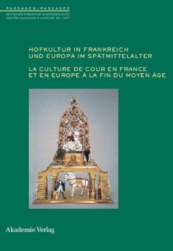 Hofkultur in Frankreich und Europa im Spätmittelalter: La culture de cour en France et en Europe à la fin du Moyen-Age
