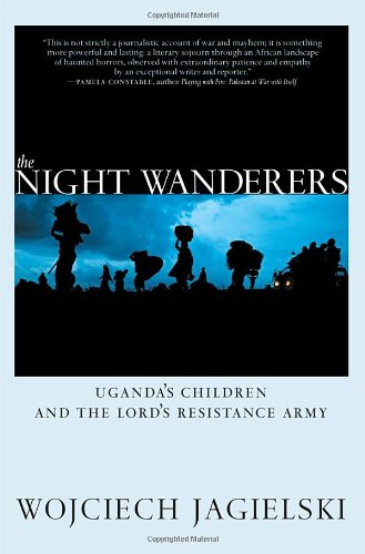 The Night Wanderers: Uganda'S Children And The Lord'S Resistance Army front-233375