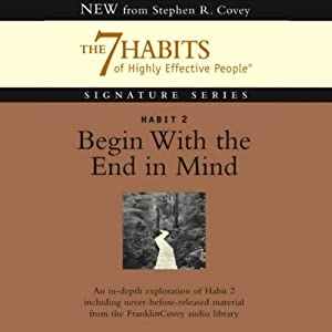 Begin With the End in Mind: Habit 2 of The 7 Habits of Highly Effective People | [Stephen R. Covey]