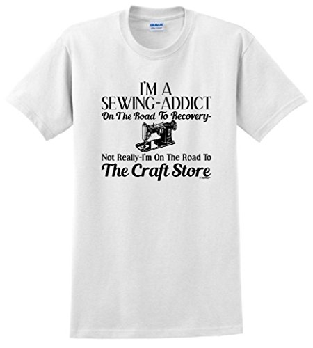 Sewing Addict On The Road To Recovery, Craft Store T-Shirt Medium White