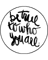 """BE TRUE TO WHO YOU ARE Pinback Button 1.25"""" Pin / Badge"""
