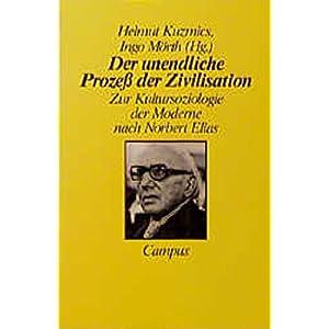 Der unendliche Prozeß der Zivilisation: Zur Kultursoziologie der Moderne nach Norbert Elias