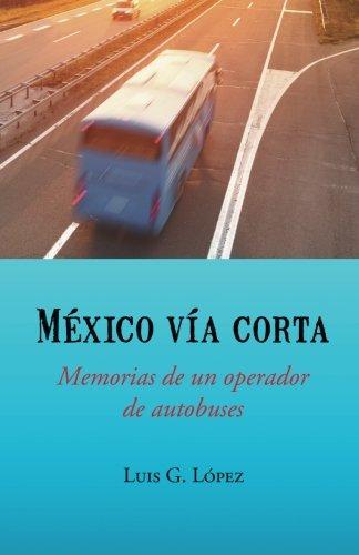 Mexico Via Corta: Memorias de Un Operador de Autobuses