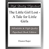 The Little Girl Lost - A Tale for Little Girls