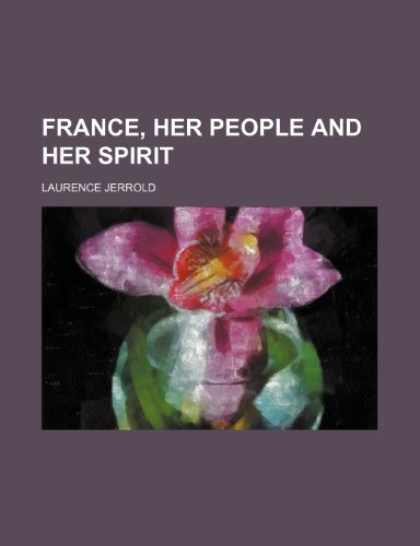 France, Her People and Her Spirit