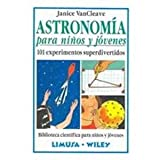 Astronomia Para Ninos Y Jovenes/astronomy For Kids And Young Adults: 101 Experimentos Superdivertidos/101 Super Entertaining Experiments (Spanish Edition)