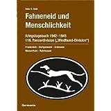 """Fahneneid und Menschlichkeit - Kriegstagebuch 116. Panzerdivision (""""Windhund-Division"""") 1942-1945: Frankreich..."""