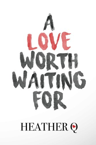 A Love Worth Waiting For: How God Helped Me Fall In Love