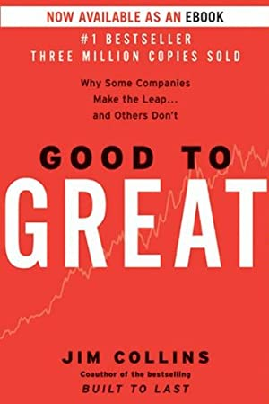 Good to Great: Why Some Companies Make the Leap ... And Others Don't