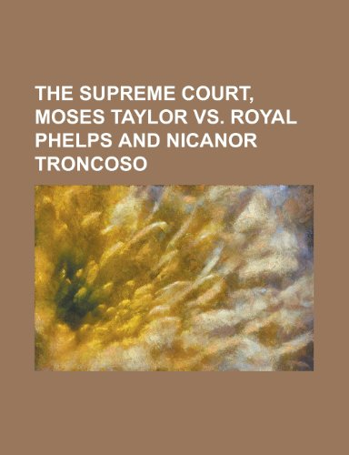 The Supreme Court, Moses Taylor vs. Royal Phelps and Nicanor Troncoso