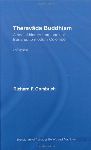 Theravada Buddhism: A Social History from Ancient Benares to Modern Colombo (The Library of Religious Beliefs and Practi