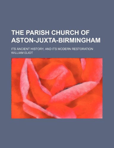 The parish church of Aston-juxta-Birmingham; its ancient history, and its modern restoration