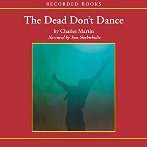 The Dead Don't Dance: A Novel of Awakening | [Charles Martin]
